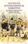 Australian Autobiographical Naratives: An Annotated Bibliography Volume 2: 1850-1900
